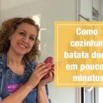 Como cozinhar batata doce em poucos minutos